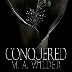 "Book Cover ""Conquered"" by M.A. Wilder"