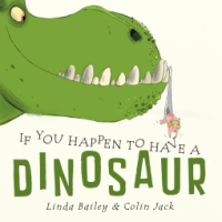 If You Happen to Have a Dinosaur by Linda Bailey and Colin Jack