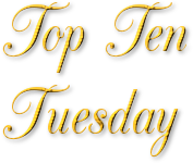 Top Ten Tuesday is a weekly meme hosted by the girls over at The Broke and the Bookish.