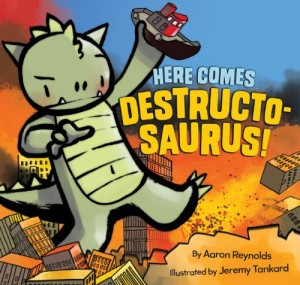 Children's Corner: Here Comes Destructosaurus! by Aaron Reynolds, Illustrated by Jeremy Tankard