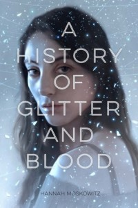 "Book Cover for ""A History of Glitter and Blood"" by Hannah Moskowitz"