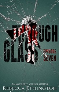 Review: Through Glass Episode 7 by Rebecca Ethington
