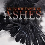 "Book Cover for ""An Inheritance of Ashes"" by Leah Bobet"