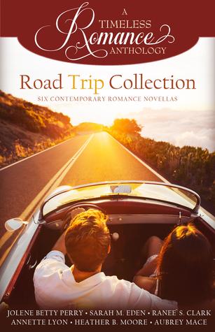 A Timeless Romance Anthology: Road Trip Collection by Jolene Betty Perry, Sarah M. Eden, Raneé S. Clark, Annette Lyon, Heather B. Moore, Aubrey Mace
