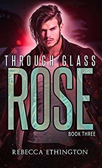 Through Glass The Rose by Rebecca Ethington