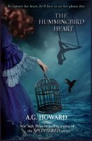 Release Blitz: The Hummingbird Heart by A.G. Howard
