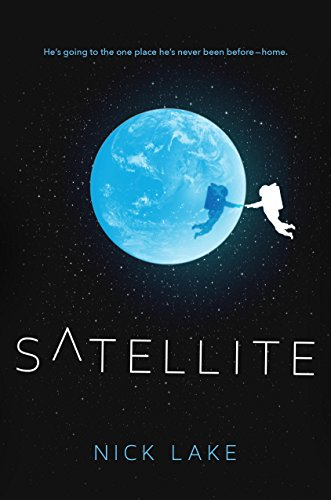 """Book Cover for """"Satellite"""" by Nick Lake"""