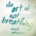 "Book Cover for ""The Art of Not Breathing"" by Sarah Alexander"