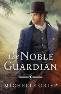 "Book Cover for ""The Noble Guardian"" by Michelle Griep"