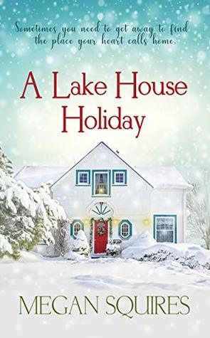 A Lake House Holiday by Megan Squires