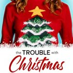 "Book Cover for ""The Trouble with Christmas"" by Robin Daniels"