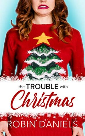 Review: The Trouble With Christmas by Robin Daniels