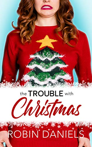 The Trouble with Christmas by Robin Daniels