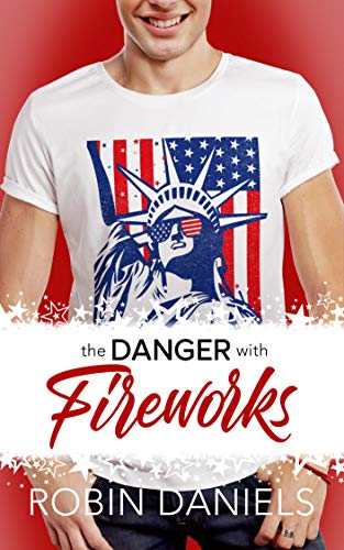 """Book Cover for """"The Danger with Fireworks"""" by Robin Daniels"""